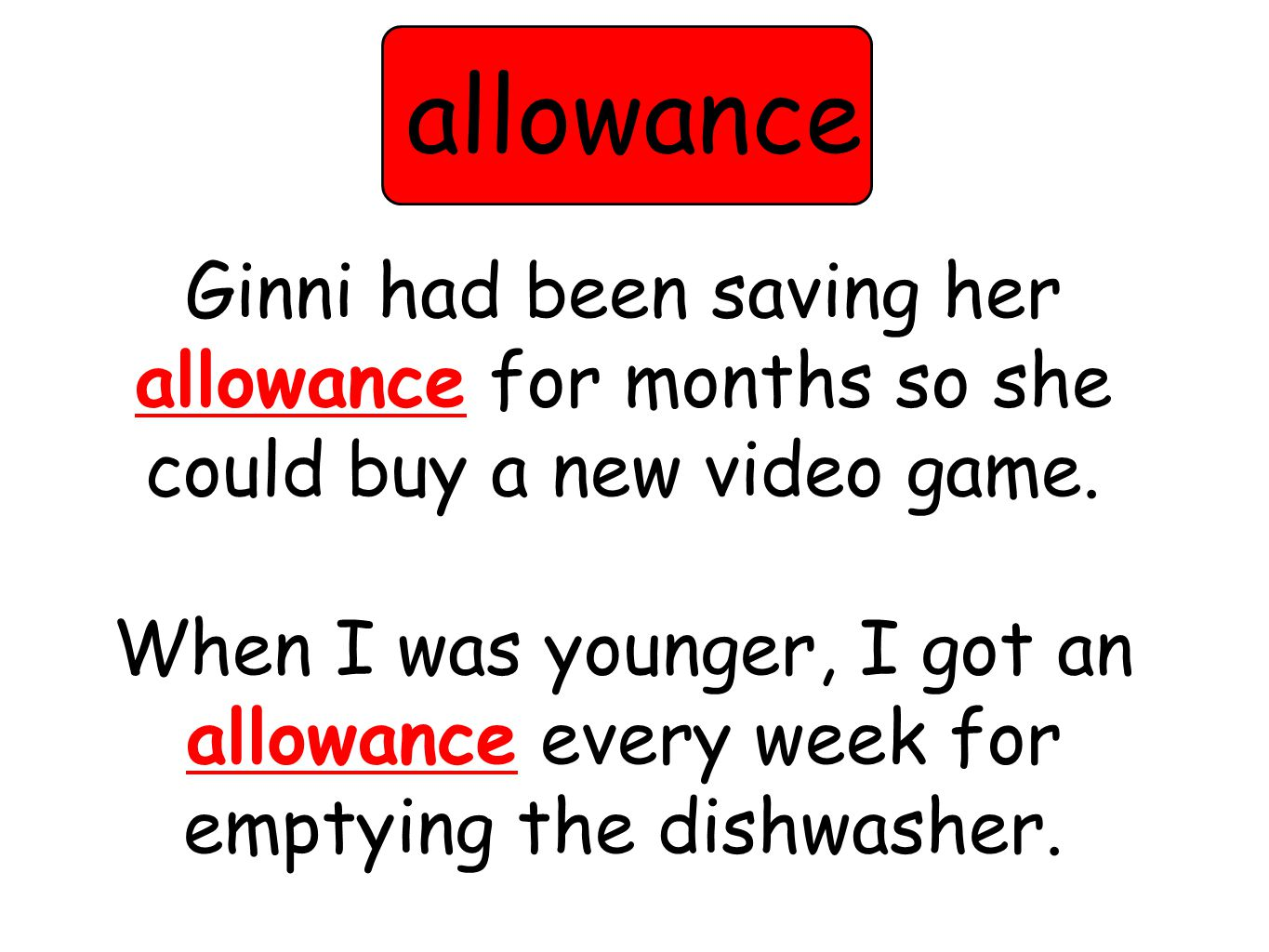 Ginni had been saving her allowance for months so she could buy a new video game. When I was younger, I got an allowance every week for emptying the d