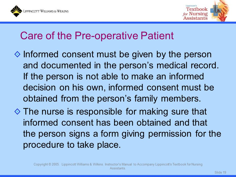 Slide 19 Copyright © 2005. Lippincott Williams & Wilkins. Instructor's Manual to Accompany Lippincott's Textbook for Nursing Assistants. Informed cons