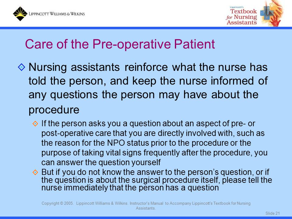 Slide 21 Copyright © 2005. Lippincott Williams & Wilkins. Instructor's Manual to Accompany Lippincott's Textbook for Nursing Assistants. Nursing assis