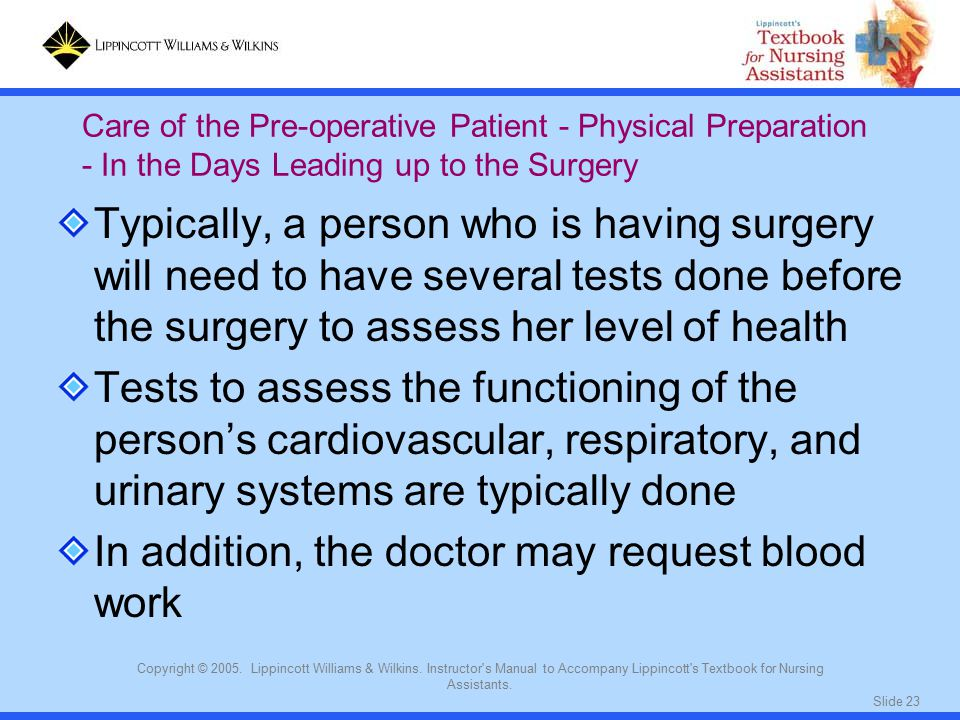 Slide 23 Copyright © 2005. Lippincott Williams & Wilkins. Instructor's Manual to Accompany Lippincott's Textbook for Nursing Assistants. Typically, a