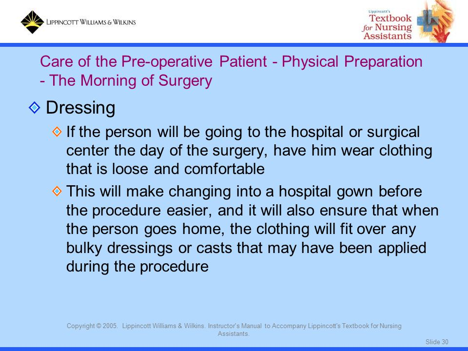 Slide 30 Copyright © 2005. Lippincott Williams & Wilkins. Instructor's Manual to Accompany Lippincott's Textbook for Nursing Assistants. Dressing If t