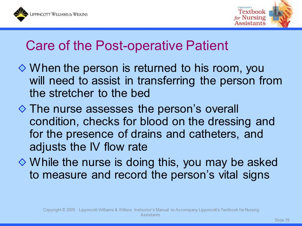 Slide 39 Copyright © 2005. Lippincott Williams & Wilkins. Instructor's Manual to Accompany Lippincott's Textbook for Nursing Assistants. When the pers