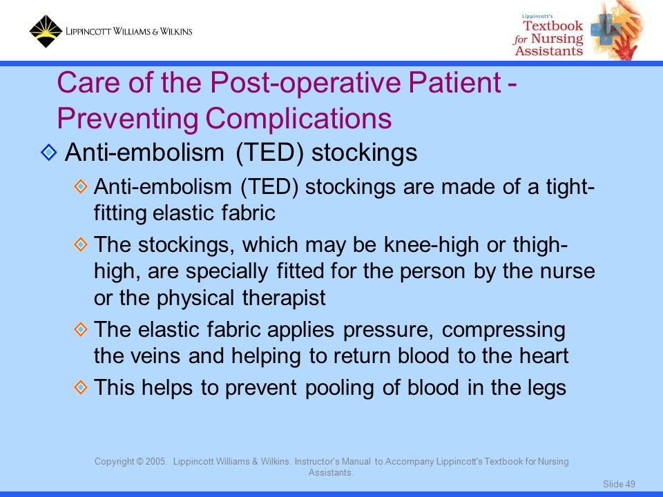 Slide 49 Copyright © 2005. Lippincott Williams & Wilkins. Instructor's Manual to Accompany Lippincott's Textbook for Nursing Assistants. Anti-embolism