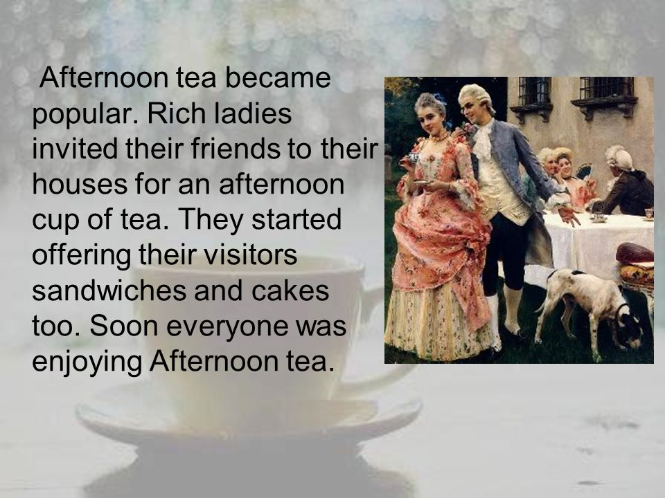 Tea words and phrases Tea break, High Tea, tea time, tea party, tea towel, my cup of tea and many more terms have derived from the tradition of drinking tea.