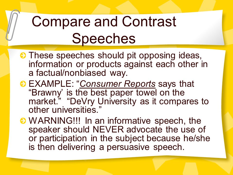 Compare and Contrast Speeches These speeches should pit opposing ideas, information or products against each other in a factual/nonbiased way. EXAMPLE
