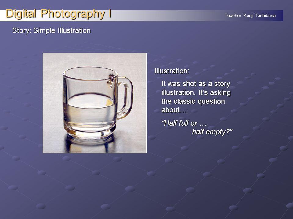 Teacher: Kenji Tachibana Digital Photography I Story: Simple Illustration Illustration: It was shot as a story illustration.