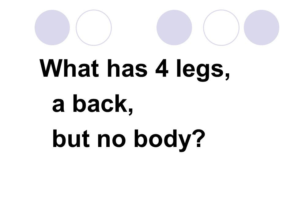 What has 4 legs, a back, but no body