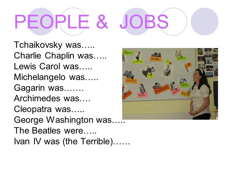 PEOPLE & JOBS Tchaikovsky was….. Charlie Chaplin was…..