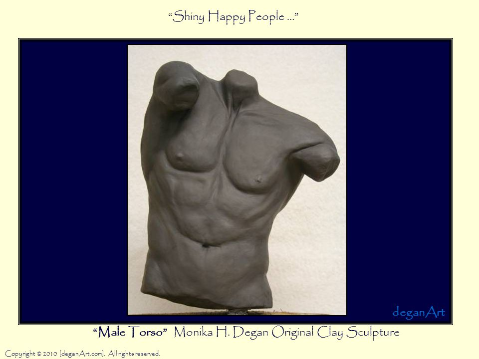 Male Torso Monika H. Degan Original Clay Sculpture Copyright © 2010 [deganArt.com].