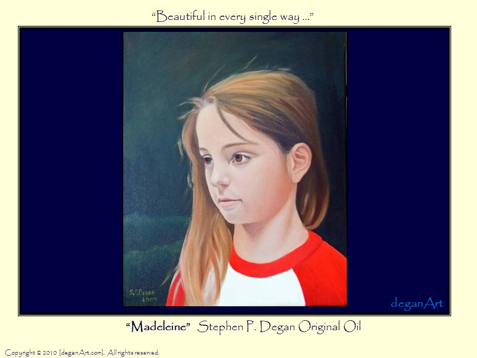 """Madeleine"" Stephen P. Degan Original Oil Copyright © 2010 [deganArt.com]. All rights reserved. deganArt ""Beautiful in every single way …"""