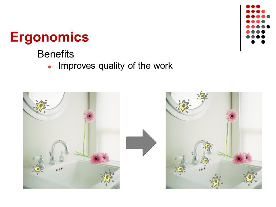 Ergonomics Benefits Improves quality of the work