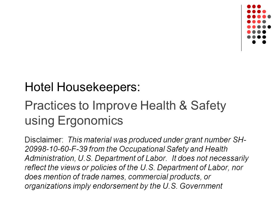 Disclaimer: This material was produced under grant number SH- 20998-10-60-F-39 from the Occupational Safety and Health Administration, U.S. Department