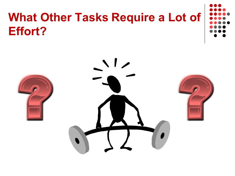 What Other Tasks Require a Lot of Effort?