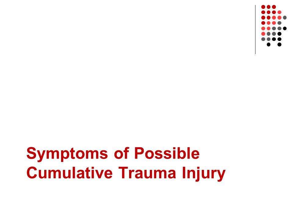 Symptoms of Possible Cumulative Trauma Injury