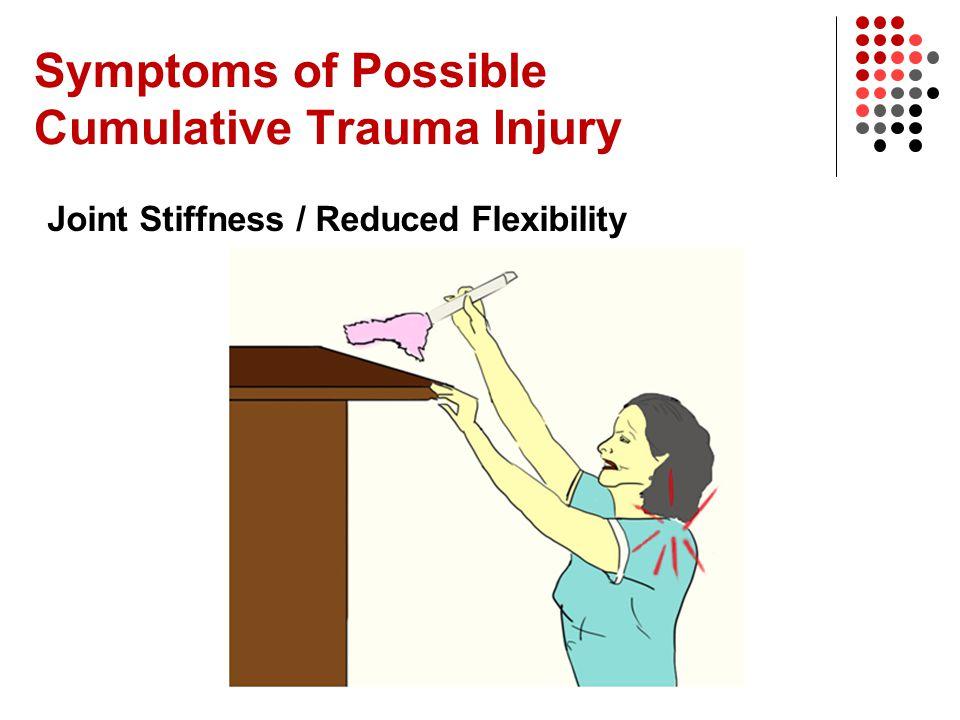 Symptoms of Possible Cumulative Trauma Injury Joint Stiffness / Reduced Flexibility