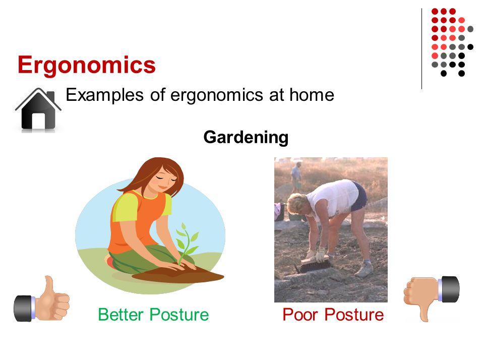 Ergonomics Examples of ergonomics at home Gardening Better PosturePoor Posture