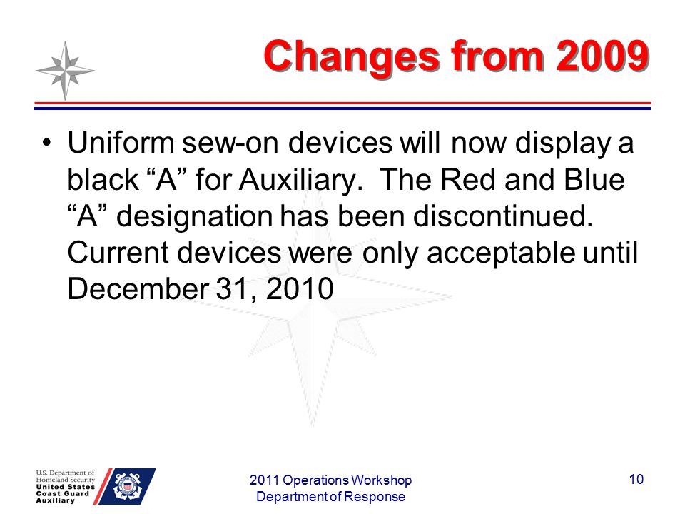 "Changes from 2009 Uniform sew-on devices will now display a black ""A"" for Auxiliary. The Red and Blue ""A"" designation has been discontinued. Current d"