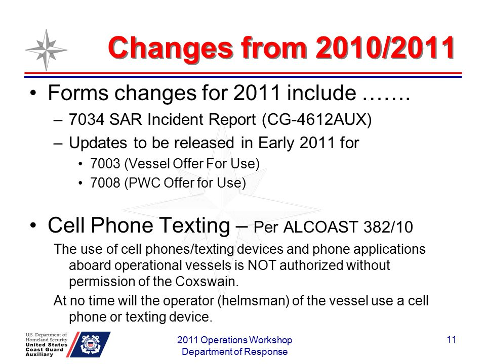Changes from 2010/2011 Forms changes for 2011 include ……. –7034 SAR Incident Report (CG-4612AUX) –Updates to be released in Early 2011 for 7003 (Vesse
