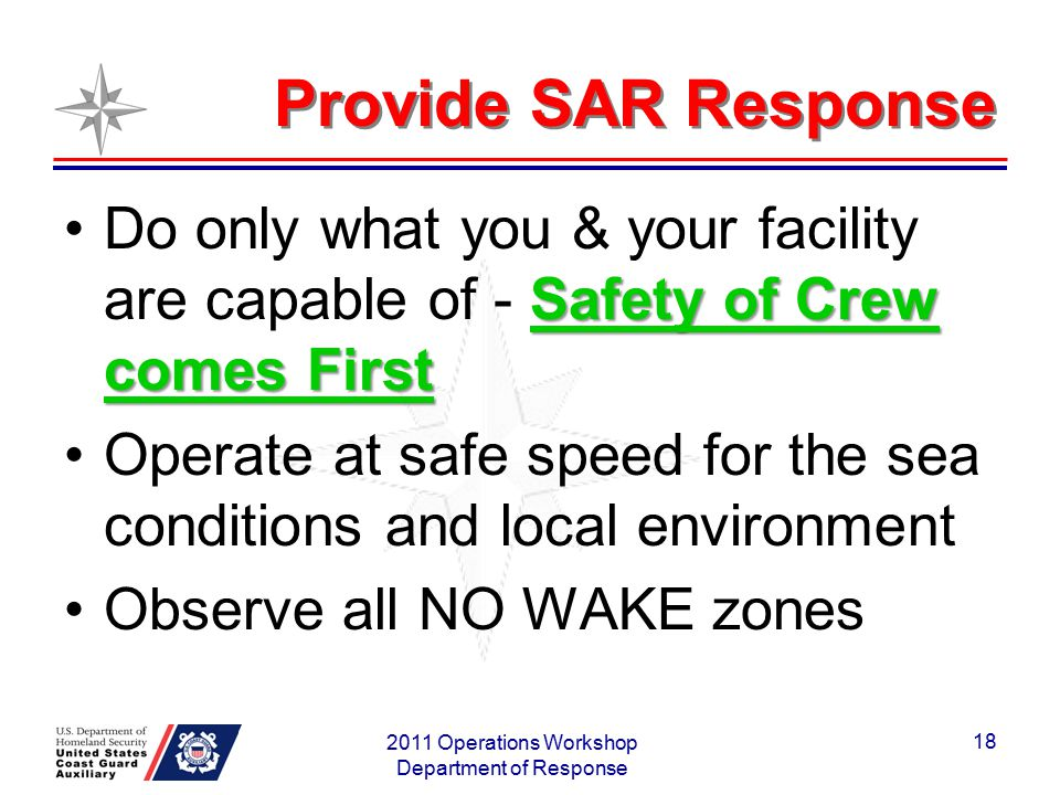 Provide SAR Response Safety of Crew comes FirstDo only what you & your facility are capable of - Safety of Crew comes First Operate at safe speed for
