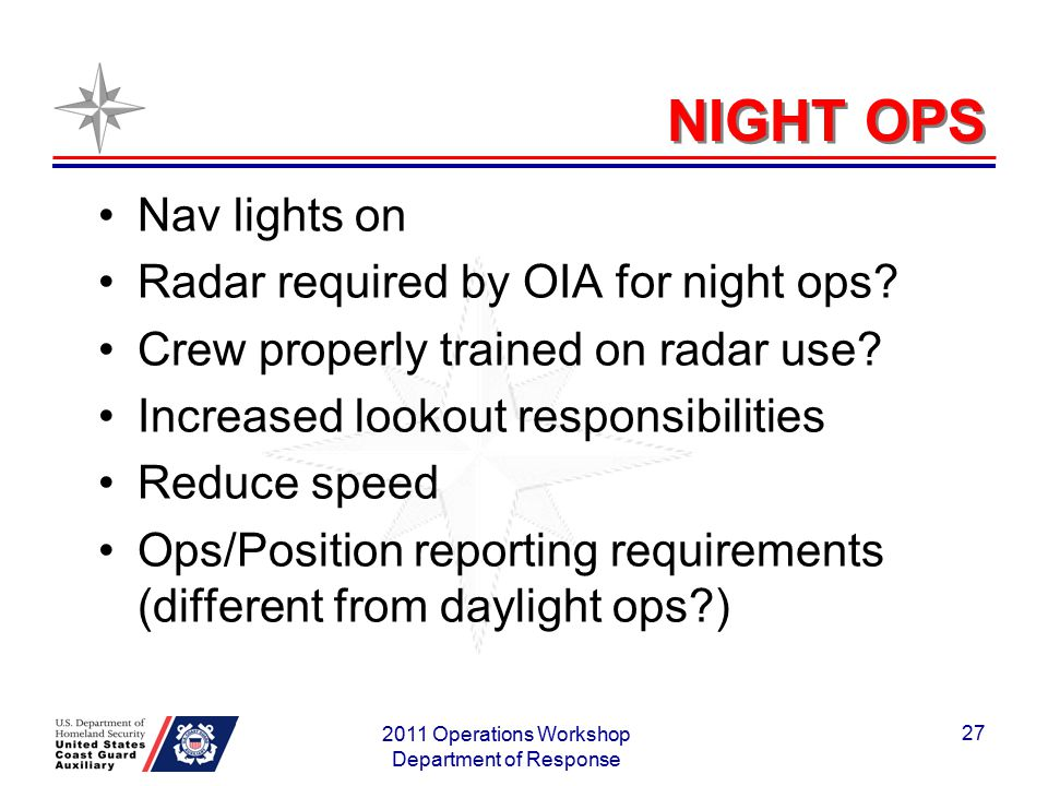 NIGHT OPS Nav lights on Radar required by OIA for night ops? Crew properly trained on radar use? Increased lookout responsibilities Reduce speed Ops/P