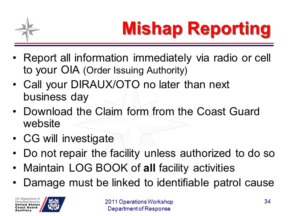 Mishap Reporting Report all information immediately via radio or cell to your OIA (Order Issuing Authority) Call your DIRAUX/OTO no later than next bu