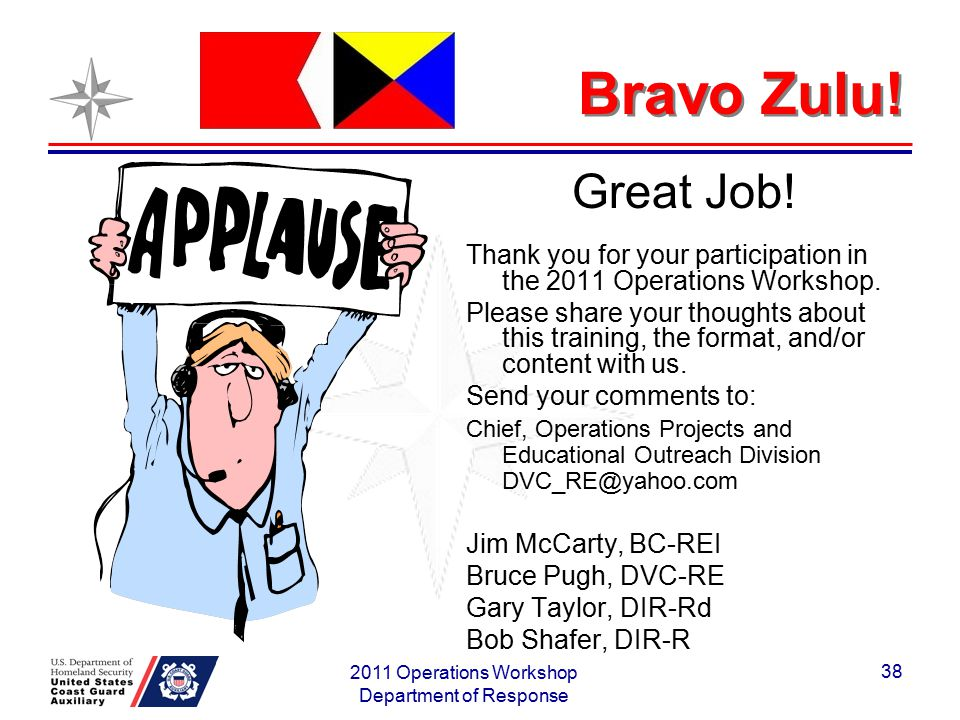 Bravo Zulu! Great Job! Thank you for your participation in the 2011 Operations Workshop. Please share your thoughts about this training, the format, a