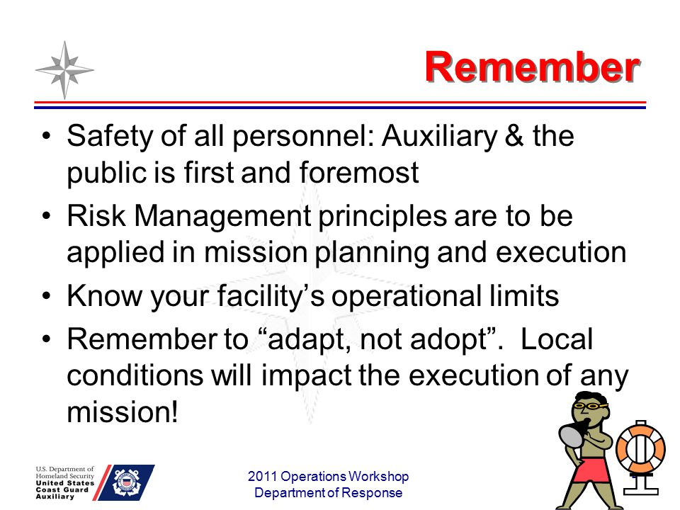 Remember Safety of all personnel: Auxiliary & the public is first and foremost Risk Management principles are to be applied in mission planning and ex