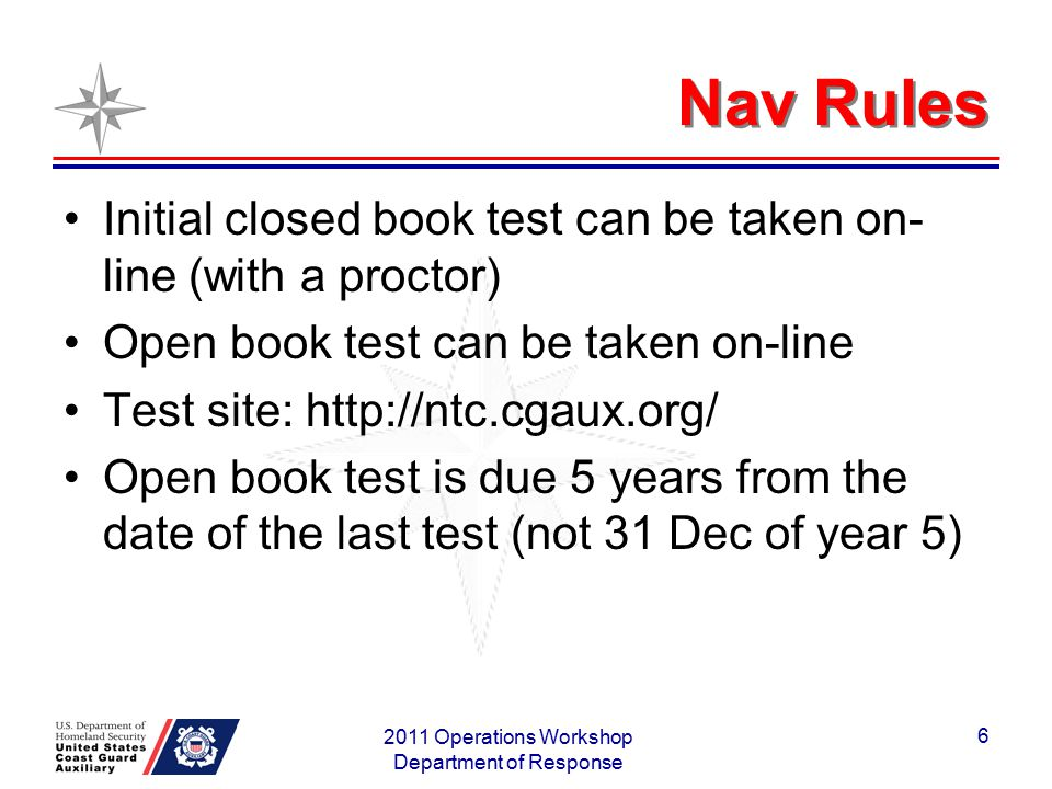 Nav Rules Initial closed book test can be taken on- line (with a proctor) Open book test can be taken on-line Test site: http://ntc.cgaux.org/ Open bo