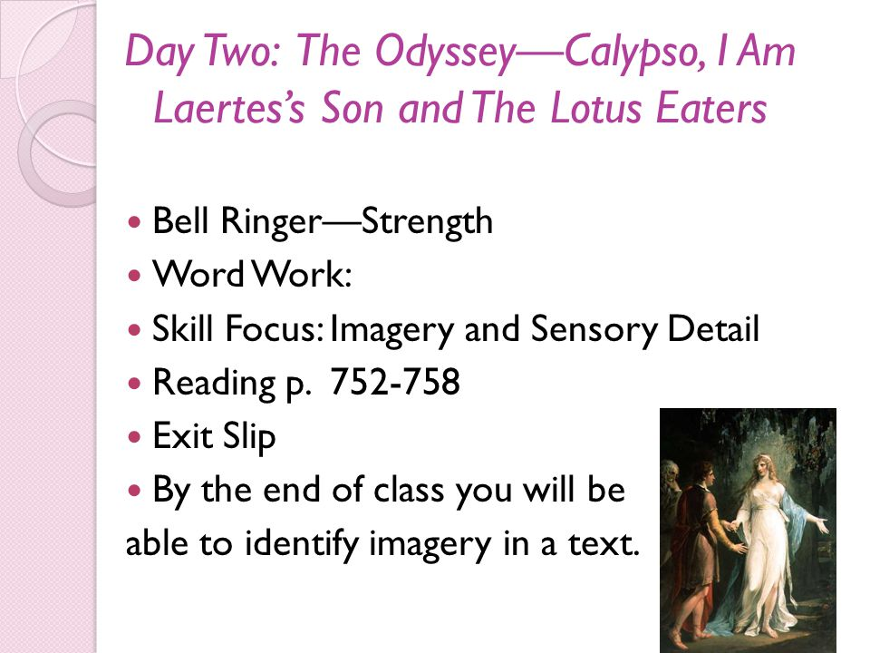 Day Two: The Odyssey—Calypso, I Am Laertes's Son and The Lotus Eaters Bell Ringer—Strength Word Work: Skill Focus: Imagery and Sensory Detail Reading