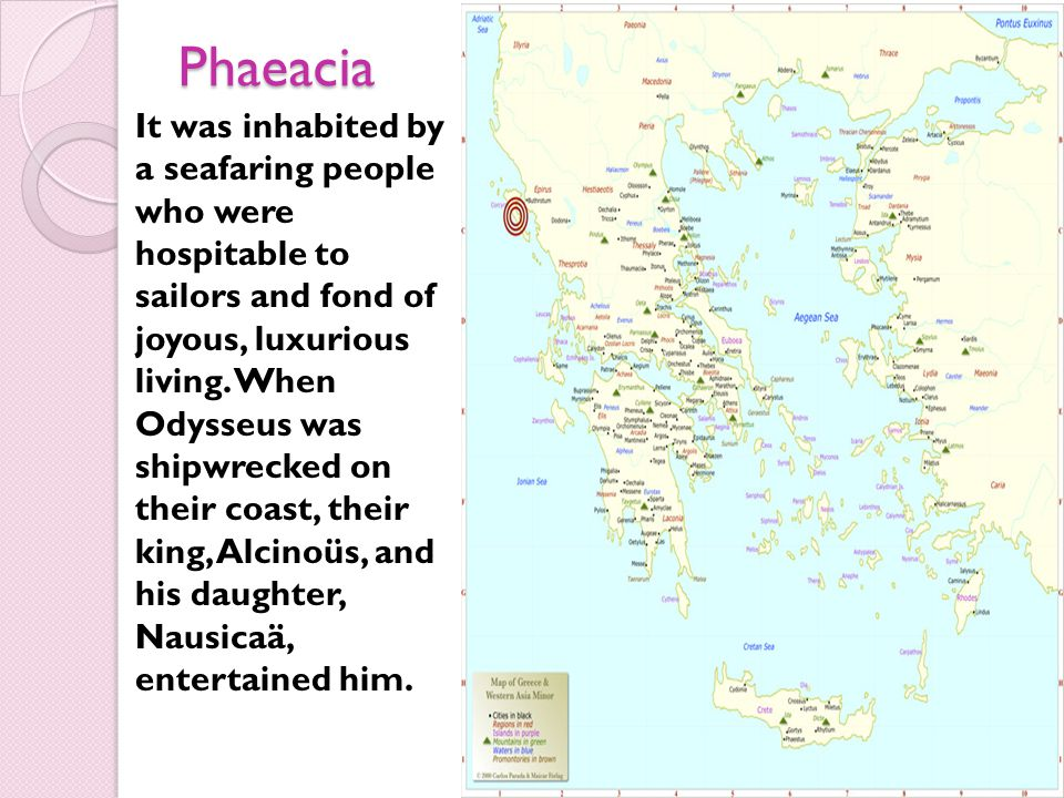 Phaeacia It was inhabited by a seafaring people who were hospitable to sailors and fond of joyous, luxurious living. When Odysseus was shipwrecked on