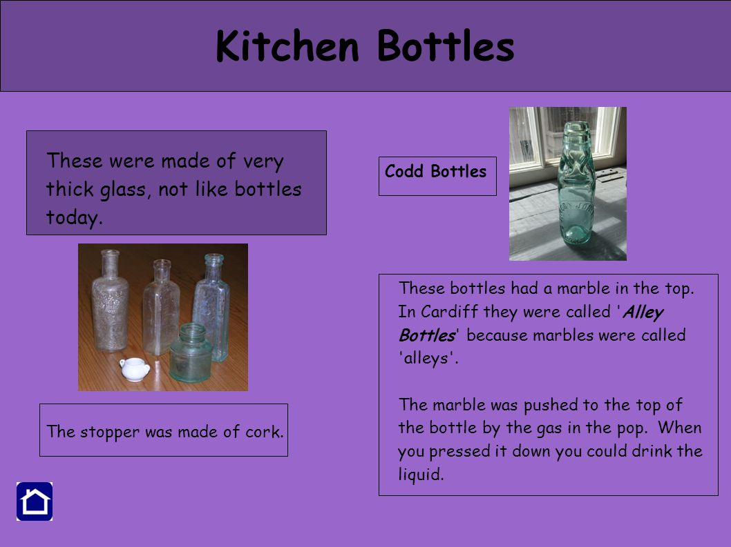 Kitchen Bottles These were made of very thick glass, not like bottles today.