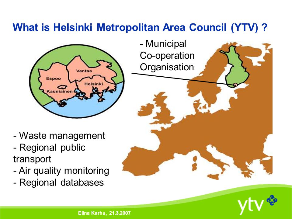 Elina Karhu, 21.3.2007 What is Helsinki Metropolitan Area Council (YTV) .