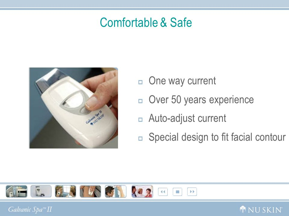 Comfortable & Safe  One way current  Over 50 years experience  Auto-adjust current  Special design to fit facial contour
