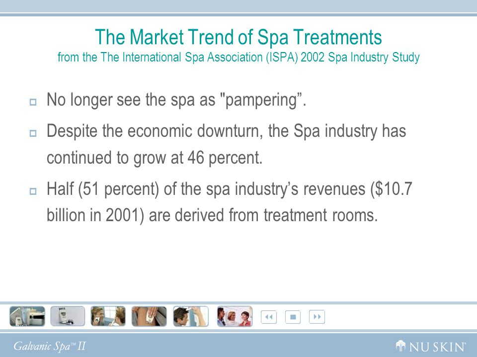 The Market Trend of Spa Treatments from the The International Spa Association (ISPA) 2002 Spa Industry Study  No longer see the spa as pampering .