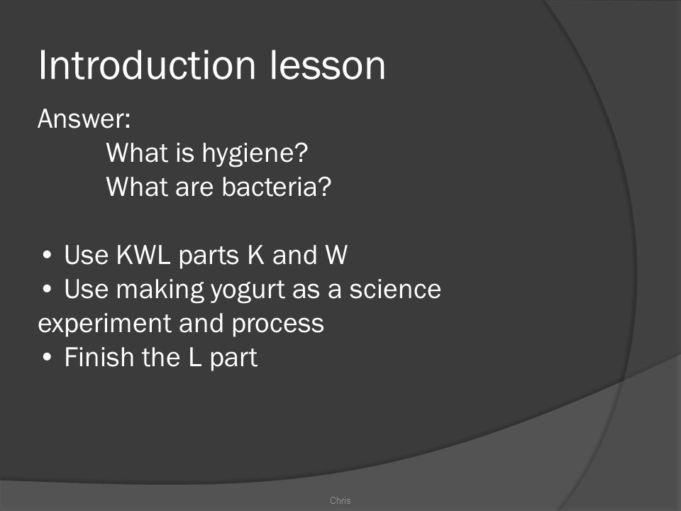 Introduction lesson Answer: What is hygiene.What are bacteria.