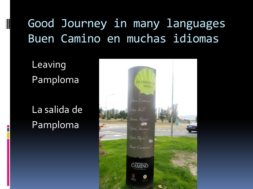 Good Journey in many languages Buen Camino en muchas idiomas Leaving Pamploma La salida de Pamploma