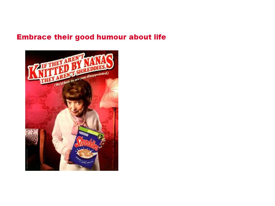 Embrace their good humour about life