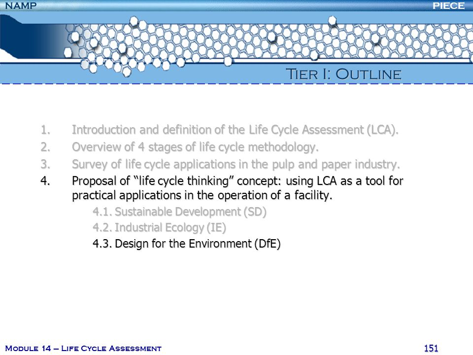 PIECENAMP Module 14 – Life Cycle Assessment 150 4. Life Cycle Thinking 4.2. Industrial Ecology (IE) The journal of Industrial Ecology, defines IE as: