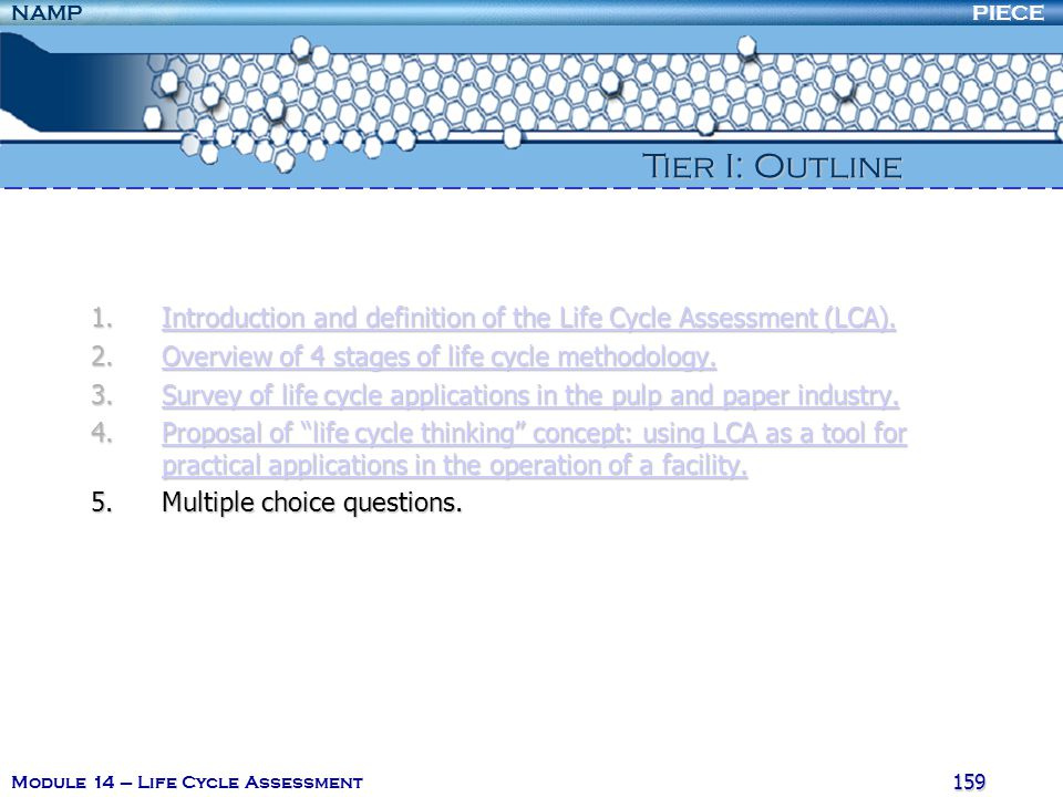 PIECENAMP Module 14 – Life Cycle Assessment 158 4. Life Cycle Thinking 4.6. Life Cycle Management The basic idea in life cycle management is to establ