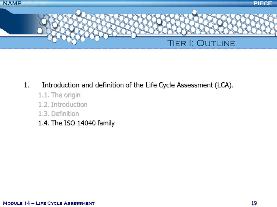PIECENAMP Module 14 – Life Cycle Assessment 18 1.Introduction and definition of the Life Cycle Assessment (LCA). 1.Introduction and definition of the