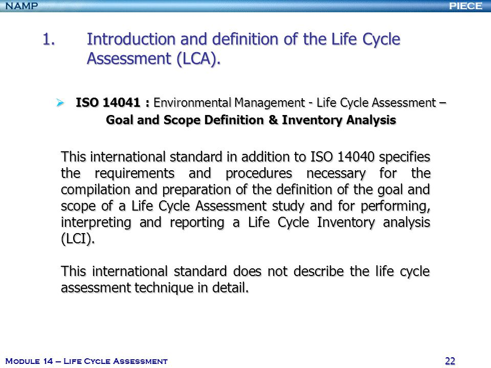 PIECENAMP Module 14 – Life Cycle Assessment 21 1.Introduction and definition of the Life Cycle Assessment (LCA). 1.Introduction and definition of the