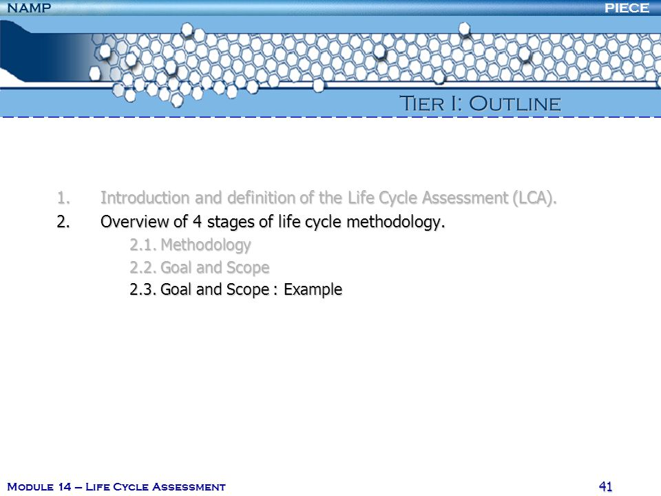 PIECENAMP Module 14 – Life Cycle Assessment 40 2. Overview of 4 stages of life cycle methodology ISO recommends the following procedure in order to de