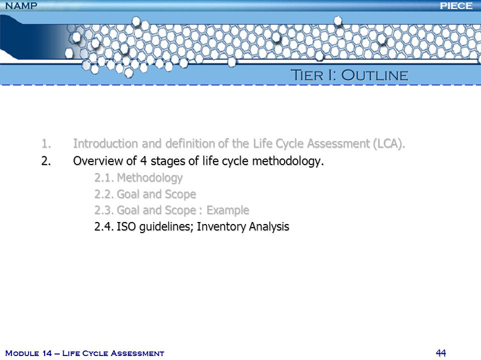PIECENAMP Module 14 – Life Cycle Assessment 43 2. Overview of 4 stages of life cycle methodology In this example, the functional unit was defined as 1