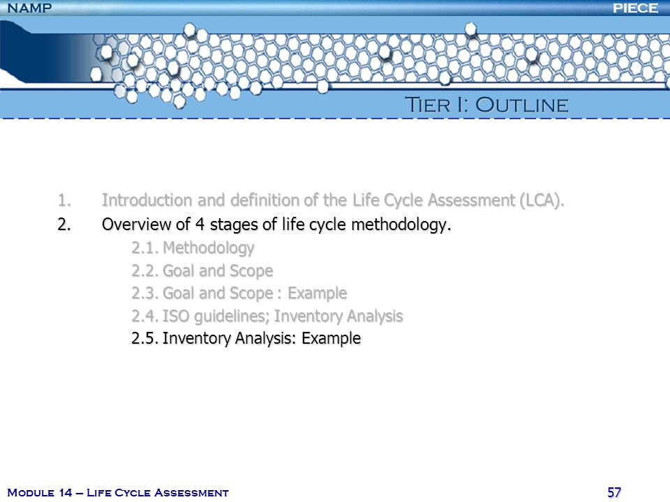 PIECENAMP Module 14 – Life Cycle Assessment 56 2. Overview of 4 stages of life cycle methodology Allocation can be necessary when dealing with: Multi-