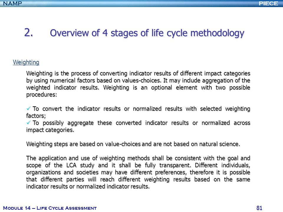 PIECENAMP Module 14 – Life Cycle Assessment 80 2. Overview of 4 stages of life cycle methodology Grouping is assigning impact categories into one or m