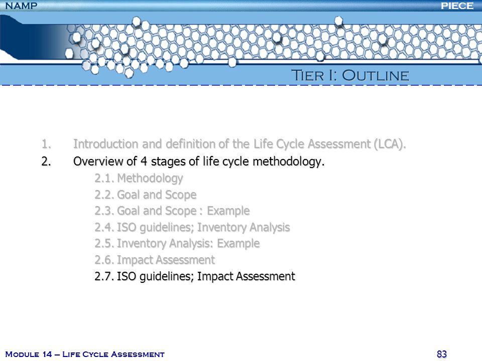 PIECENAMP Module 14 – Life Cycle Assessment 82 2. Overview of 4 stages of life cycle methodology In an LCA study it may be desirable to use several di
