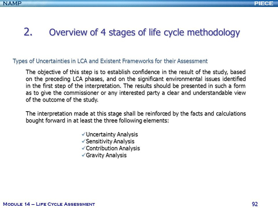 PIECENAMP Module 14 – Life Cycle Assessment 91 2. Overview of 4 stages of life cycle methodology The objective of this step is to establish confidence