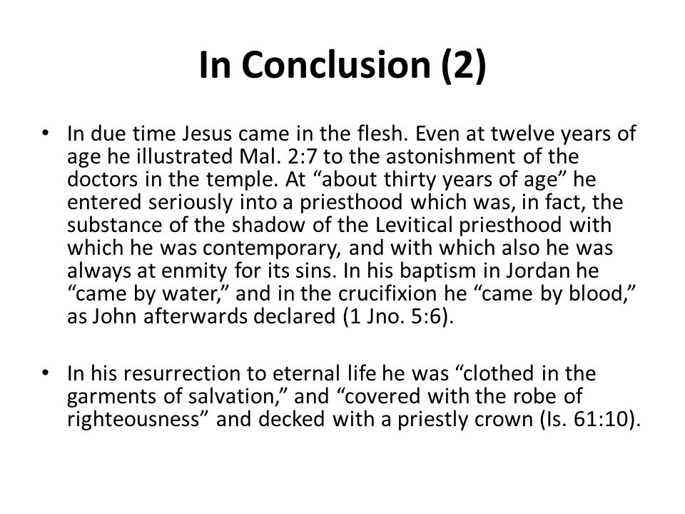 In Conclusion (2) In due time Jesus came in the flesh.