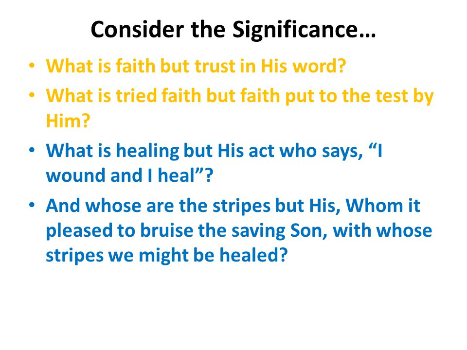 Consider the Significance… What is faith but trust in His word.