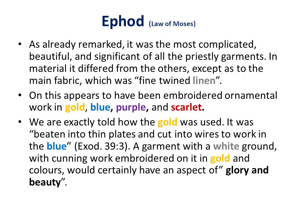 Ephod (Law of Moses) As already remarked, it was the most complicated, beautiful, and significant of all the priestly garments.